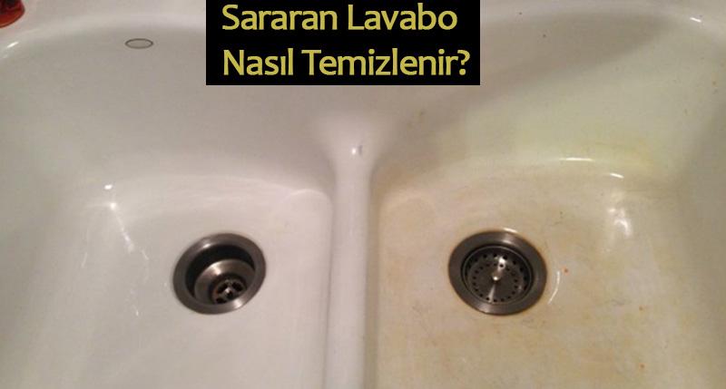 sararan lavabo nasıl temizlenir
