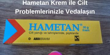Hametan Krem ile Cilt Problemlerinizle Vedalaşın