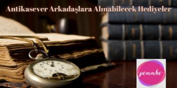 antikasever arkadaşlara alınabilecek hediyeler