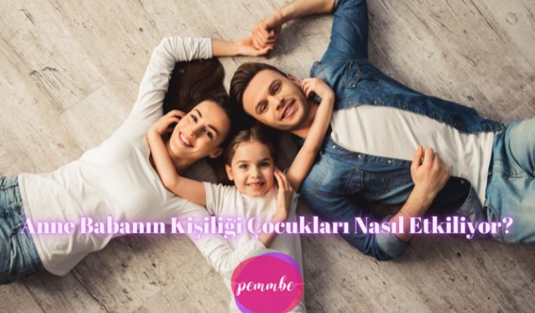 Anne Babanın Kişiliği Çocukları Nasıl Etkiliyor?